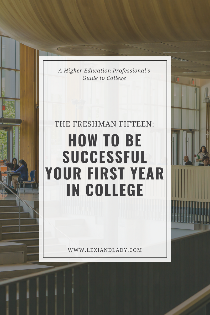 The Freshman Fifteen: How to be Successful Your First Year in College | Lexi & Lady