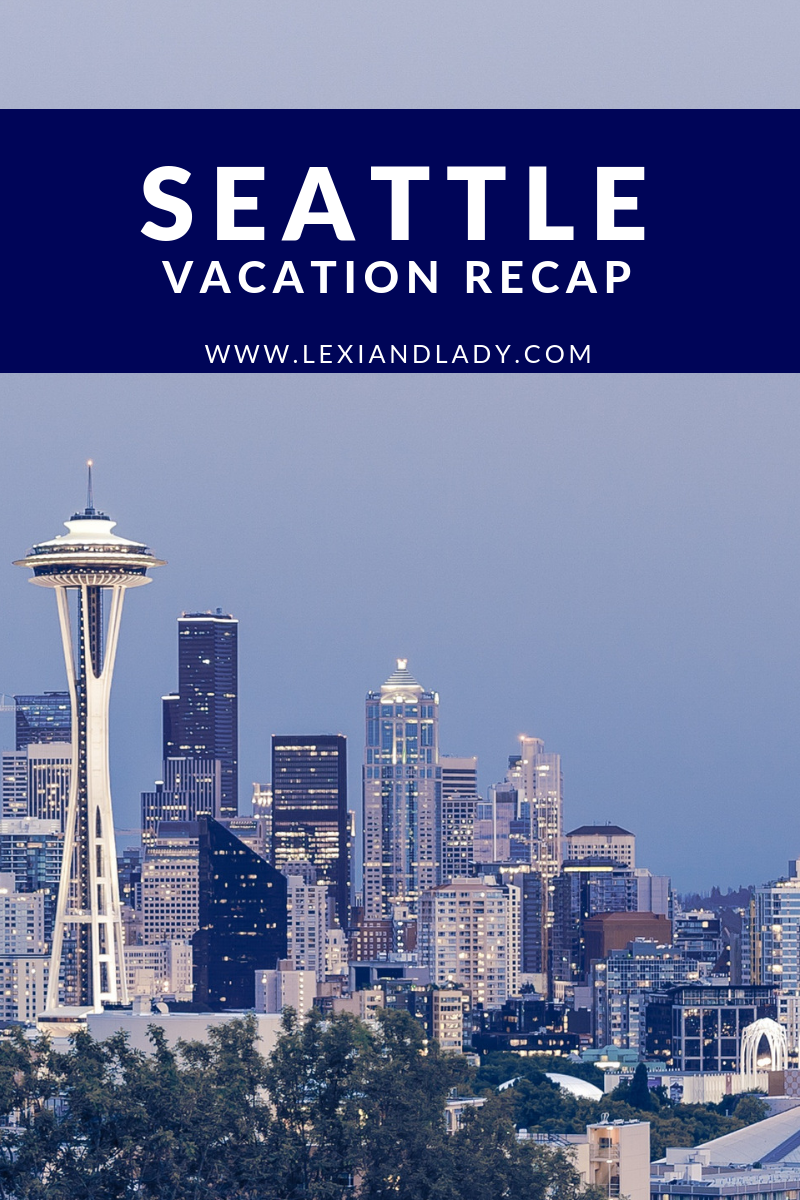 Seattle Vacation Recap